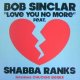 BOB SINCLAR FEAT. SHABBA RANKS / LOVE YOU NO MORE